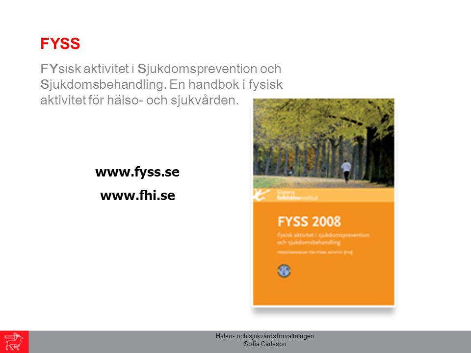 Hälso- och sjukvårdsförvaltningen Sofia Carlsson FYSS FYsisk aktivitet i Sjukdomsprevention och Sjukdomsbehandling.