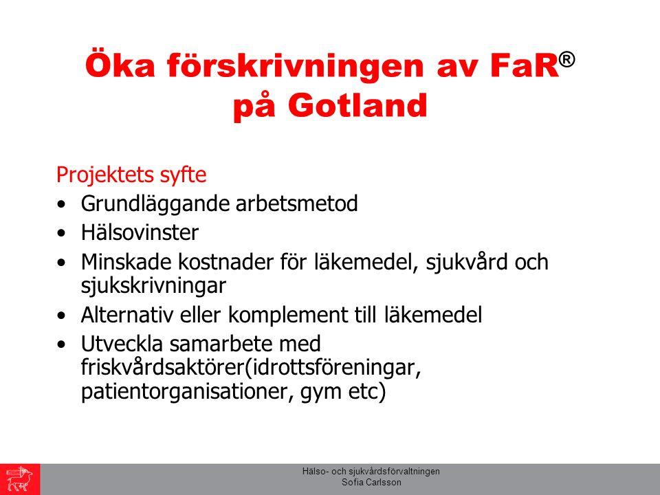 Hälso- och sjukvårdsförvaltningen Sofia Carlsson Öka förskrivningen av FaR ® på Gotland – Mål 25% fler förskrivna FaR  2009 jmf med 2008 (96 recept) 100% fler förskrivna FaR  2010 jmf med 2009 (180 recept) 30% av pat som sjukskrivs med diagnos som ingår i FYSS ska ordineras FaR ® FaR-samordnare etableras med uppdrag att hjälpa patienter med FaR ®