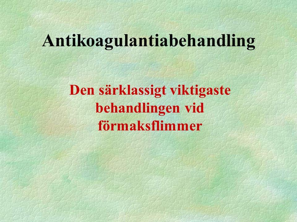 Antikoagulantiabehandling Den särklassigt viktigaste behandlingen vid förmaksflimmer