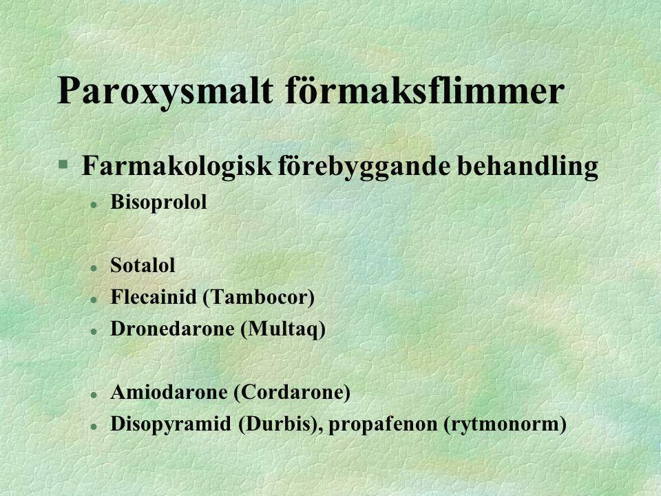 Paroxysmalt förmaksflimmer §Farmakologisk förebyggande behandling l Bisoprolol l Sotalol l Flecainid (Tambocor) l Dronedarone (Multaq) l Amiodarone (C