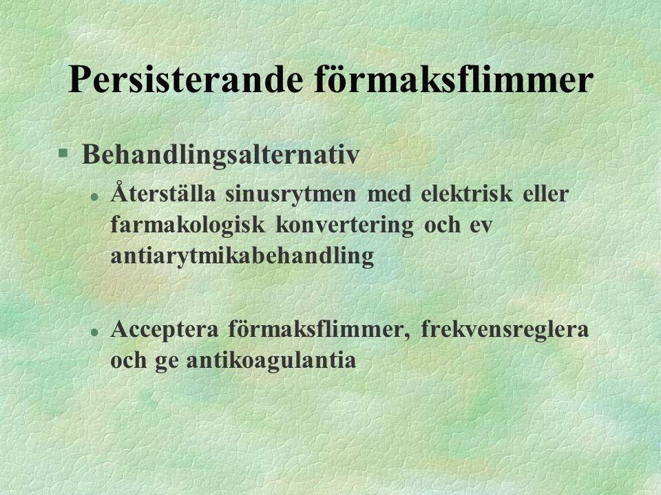 Persisterande förmaksflimmer §Behandlingsalternativ l Återställa sinusrytmen med elektrisk eller farmakologisk konvertering och ev antiarytmikabehandl