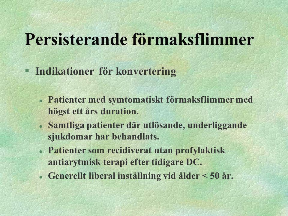Persisterande förmaksflimmer §Indikationer för konvertering l Patienter med symtomatiskt förmaksflimmer med högst ett års duration. l Samtliga patient