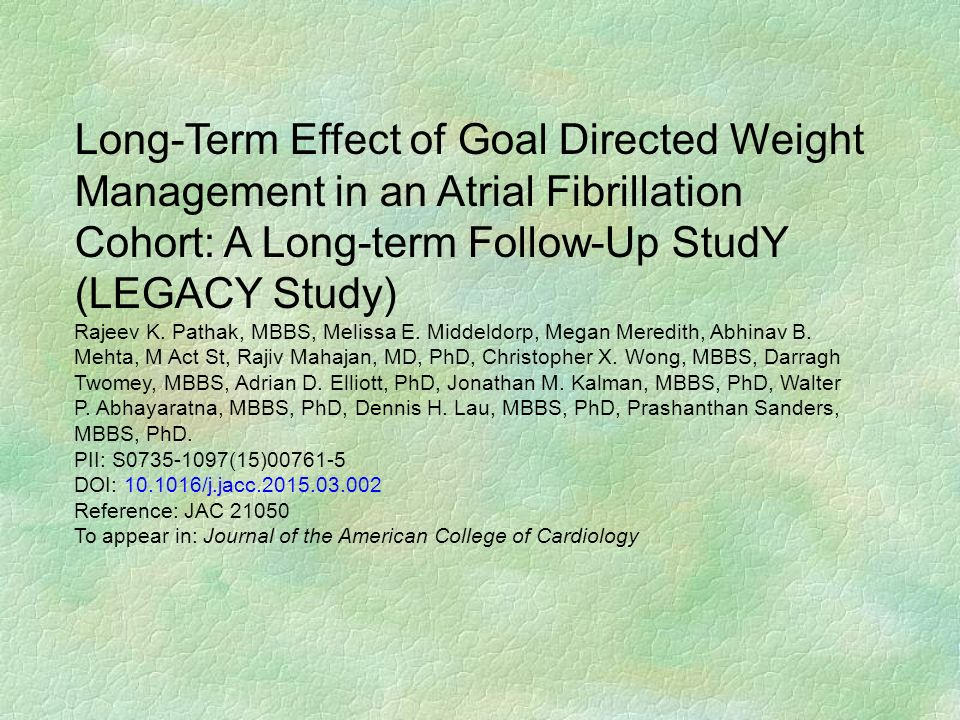 Long-Term Effect of Goal Directed Weight Management in an Atrial Fibrillation Cohort: A Long-term Follow-Up StudY (LEGACY Study) Rajeev K. Pathak, MBB