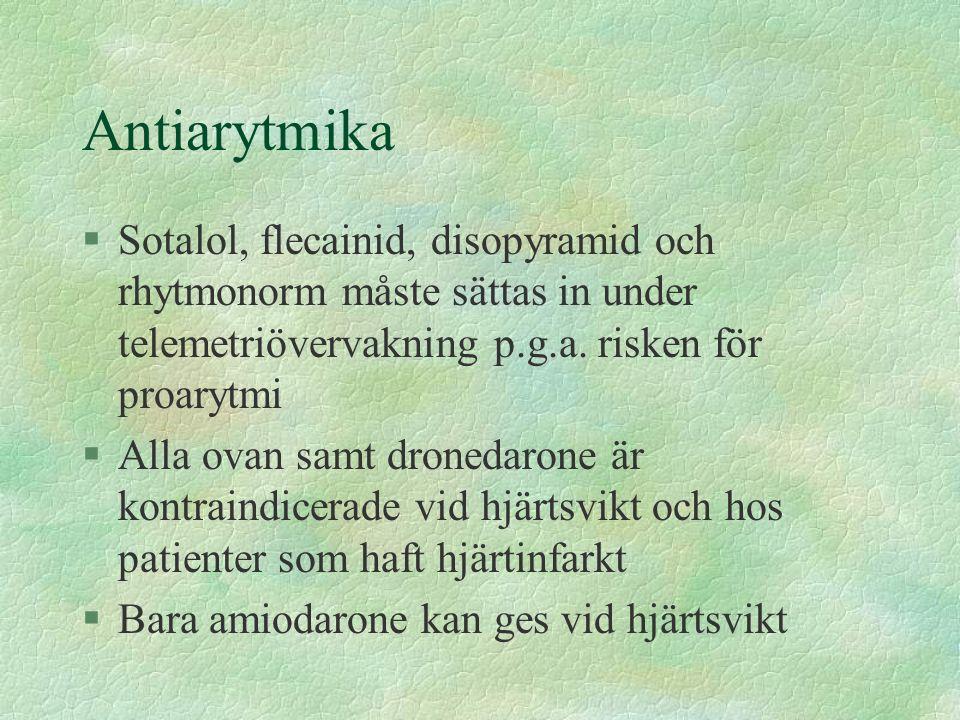 Antiarytmika §Sotalol, flecainid, disopyramid och rhytmonorm måste sättas in under telemetriövervakning p.g.a. risken för proarytmi §Alla ovan samt dr