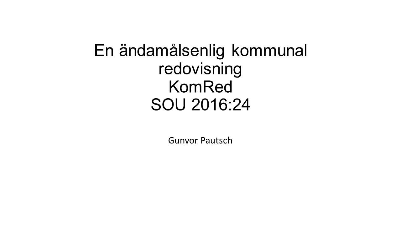 En ändamålsenlig kommunal redovisning KomRed SOU 2016:24 Gunvor Pautsch