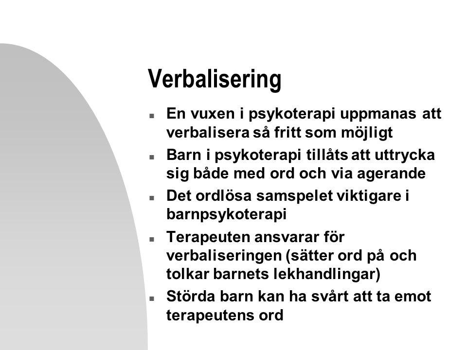 Verbalisering n En vuxen i psykoterapi uppmanas att verbalisera så fritt som möjligt n Barn i psykoterapi tillåts att uttrycka sig både med ord och via agerande n Det ordlösa samspelet viktigare i barnpsykoterapi n Terapeuten ansvarar för verbaliseringen (sätter ord på och tolkar barnets lekhandlingar) n Störda barn kan ha svårt att ta emot terapeutens ord