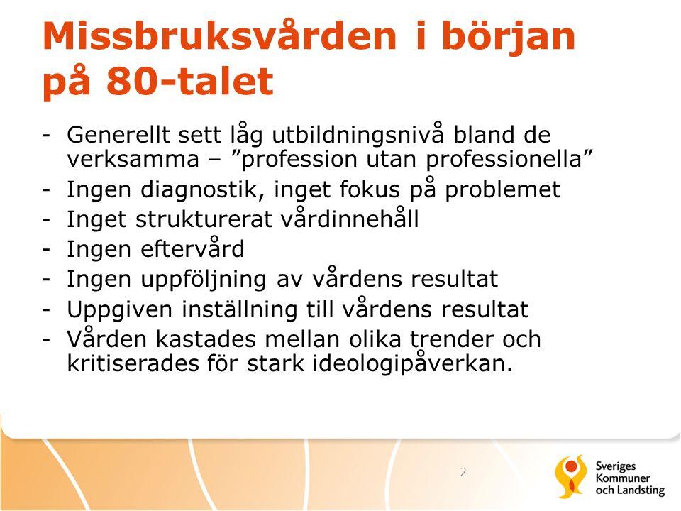 """Missbruksvården i början på 80-talet -Generellt sett låg utbildningsnivå bland de verksamma – """"profession utan professionella"""" -Ingen diagnostik, inge"""
