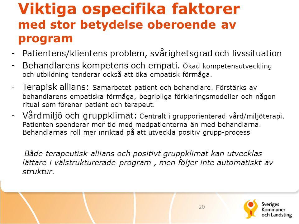Viktiga ospecifika faktorer med stor betydelse oberoende av program -Patientens/klientens problem, svårighetsgrad och livssituation -Behandlarens komp