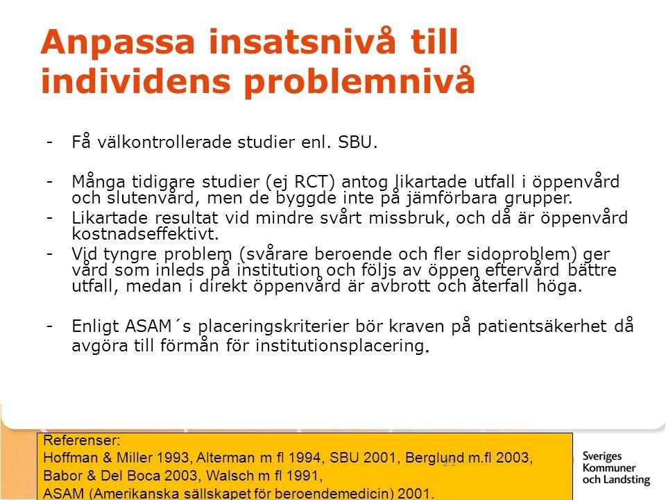 Anpassa insatsnivå till individens problemnivå -Få välkontrollerade studier enl. SBU. -Många tidigare studier (ej RCT) antog likartade utfall i öppenv