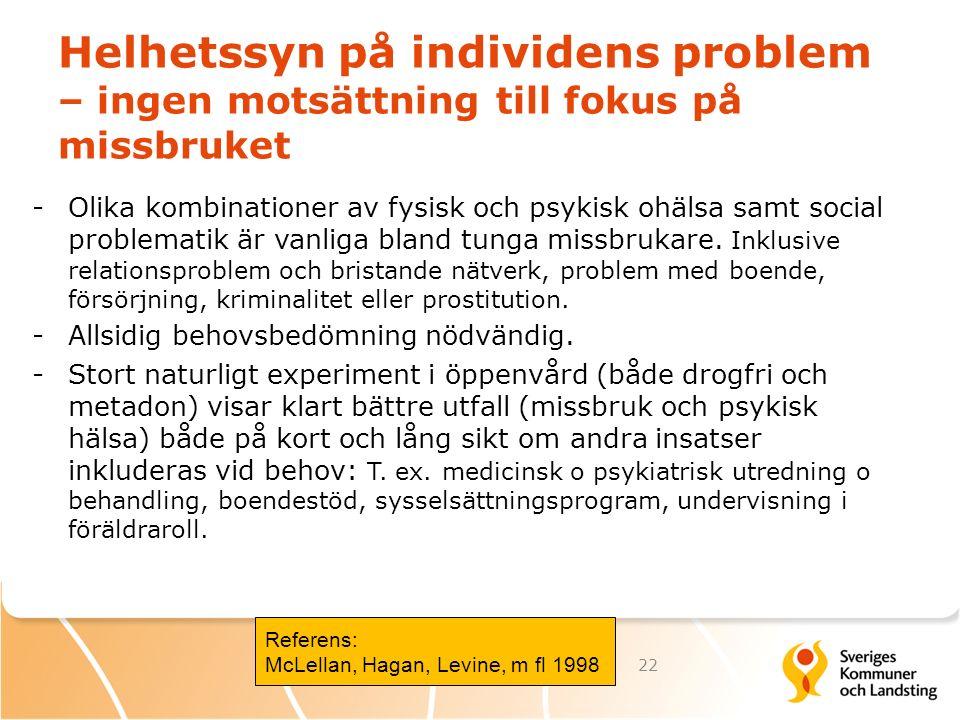 Helhetssyn på individens problem – ingen motsättning till fokus på missbruket -Olika kombinationer av fysisk och psykisk ohälsa samt social problemati
