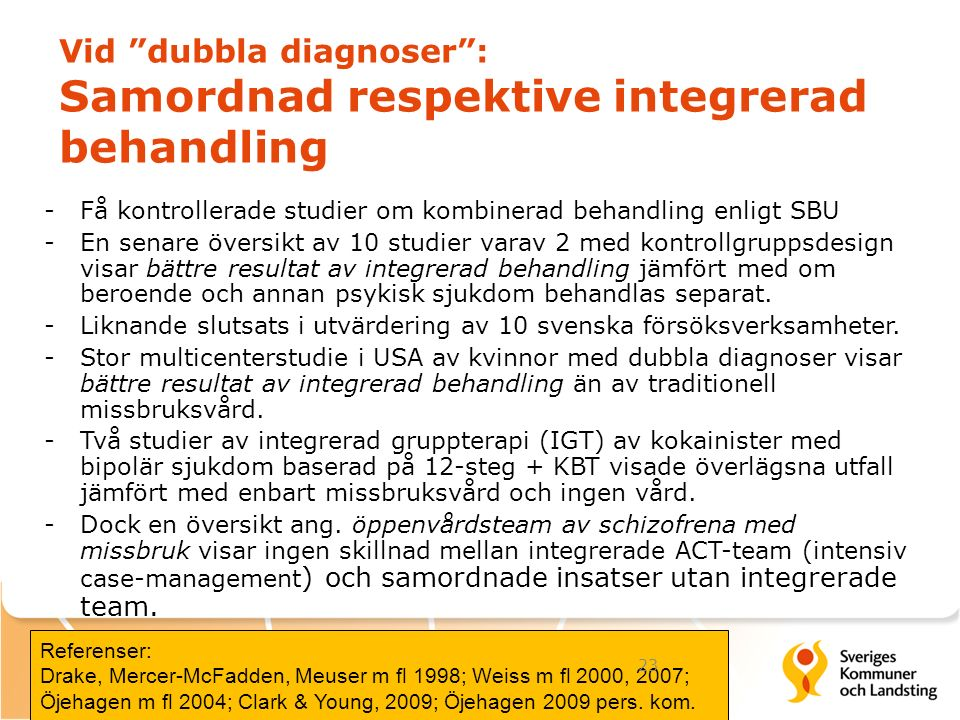 """Vid """"dubbla diagnoser"""": Samordnad respektive integrerad behandling -Få kontrollerade studier om kombinerad behandling enligt SBU -En senare översikt a"""