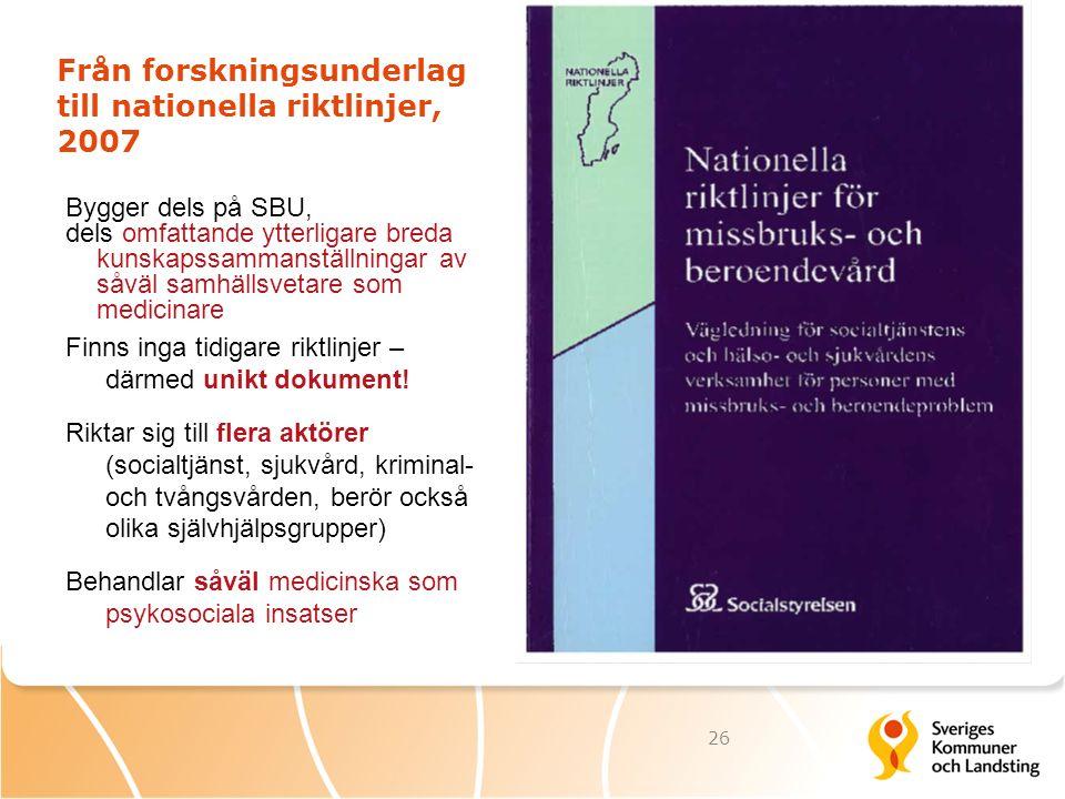 Från forskningsunderlag till nationella riktlinjer, 2007 Bygger dels på SBU, dels omfattande ytterligare breda kunskapssammanställningar av såväl samh
