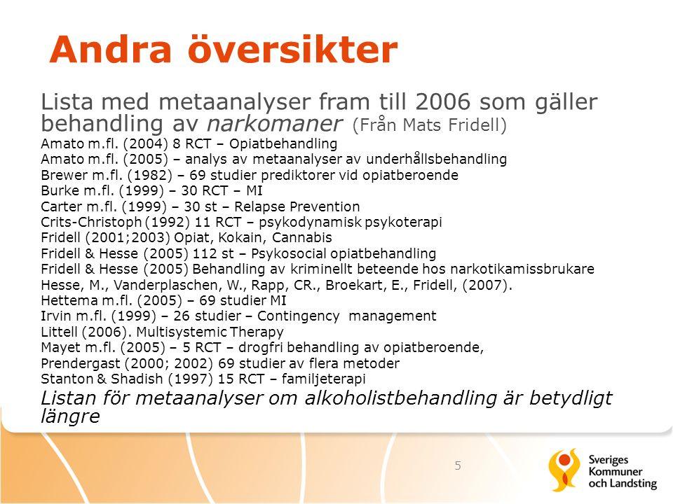Från forskningsunderlag till nationella riktlinjer, 2007 Bygger dels på SBU, dels omfattande ytterligare breda kunskapssammanställningar av såväl samhällsvetare som medicinare Finns inga tidigare riktlinjer – därmed unikt dokument.