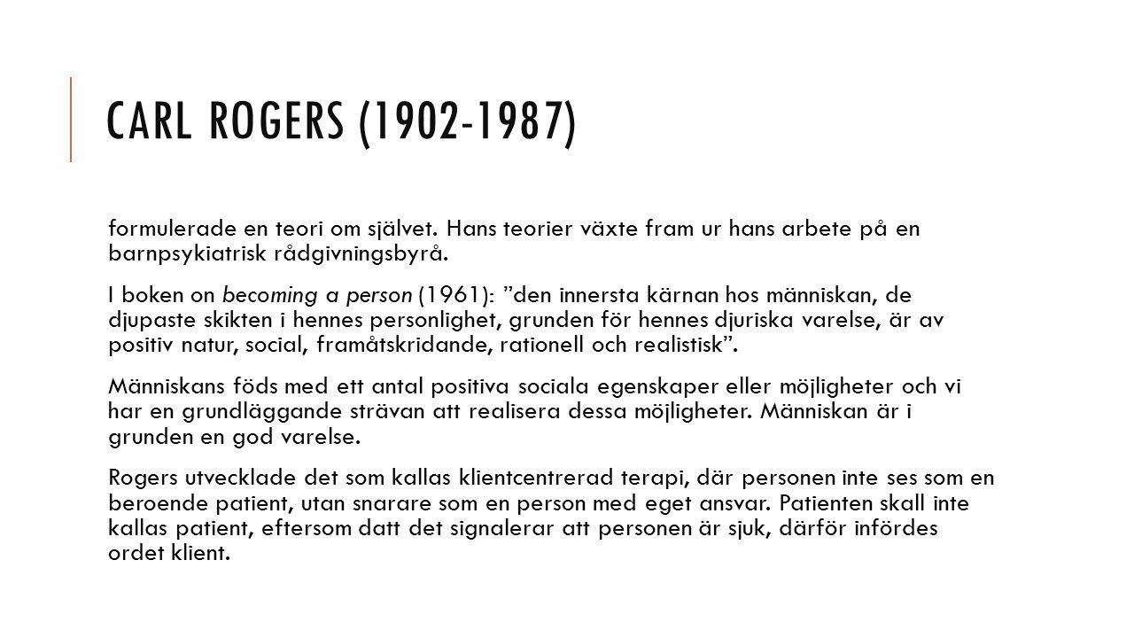 CARL ROGERS (1902-1987) formulerade en teori om självet. Hans teorier växte fram ur hans arbete på en barnpsykiatrisk rådgivningsbyrå. I boken on beco