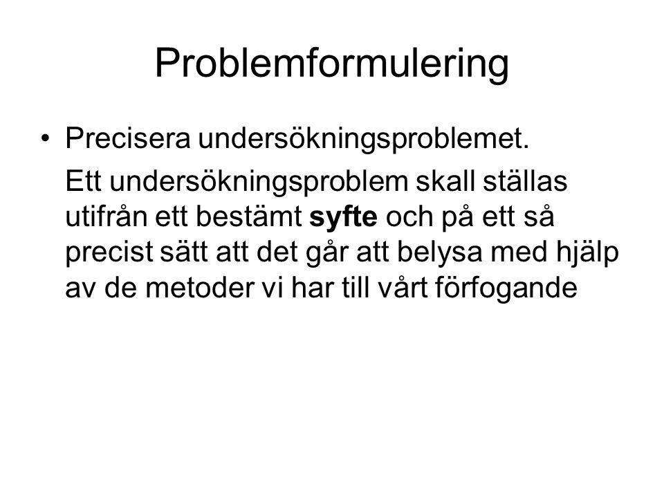 Problemformulering Precisera undersökningsproblemet.