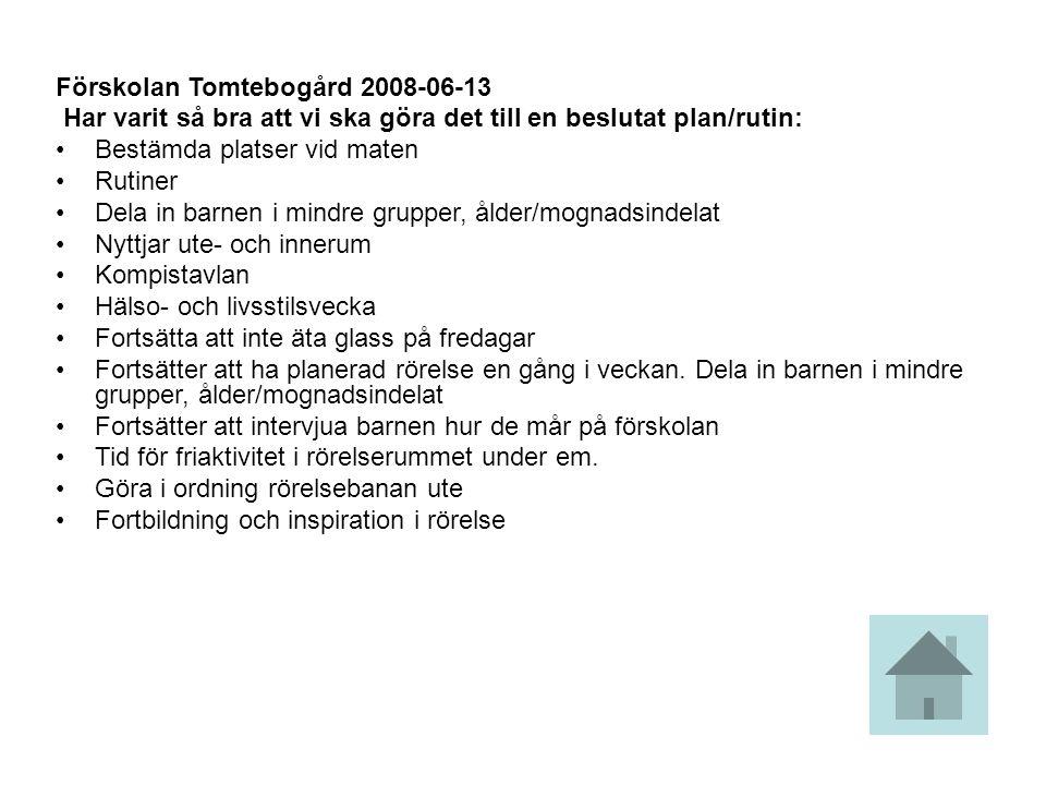 Förskolan Tomtebogård 2008-06-13 Har varit så bra att vi ska göra det till en beslutat plan/rutin: Bestämda platser vid maten Rutiner Dela in barnen i