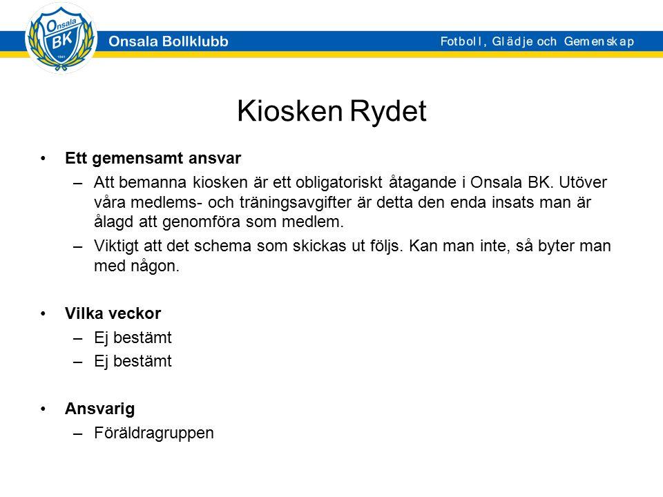 Kiosken Rydet Ett gemensamt ansvar –Att bemanna kiosken är ett obligatoriskt åtagande i Onsala BK. Utöver våra medlems- och träningsavgifter är detta