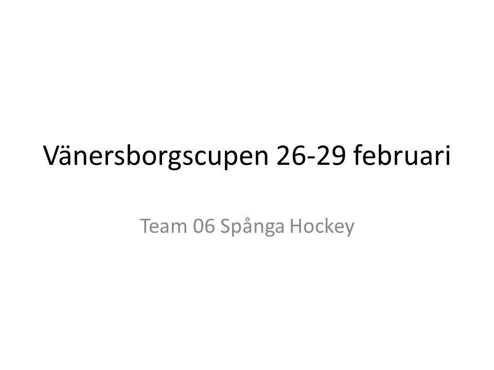 Vänersborgscupen 26-29 februari Team 06 Spånga Hockey
