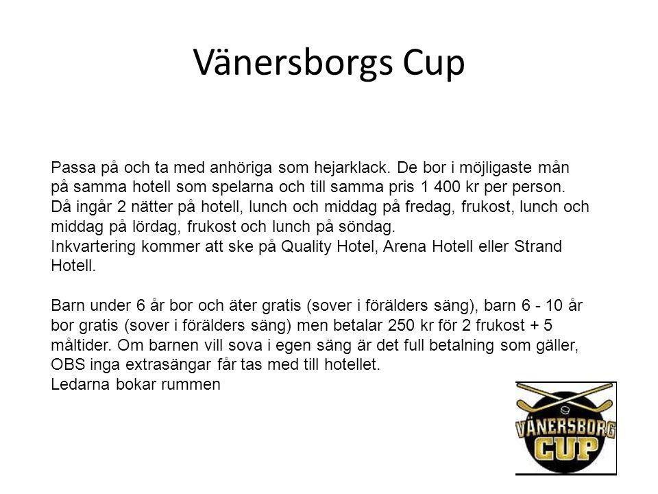 Vänersborgs Cup Passa på och ta med anhöriga som hejarklack. De bor i möjligaste mån på samma hotell som spelarna och till samma pris 1 400 kr per per