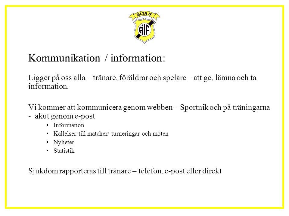 Kommunikation / information: Ligger på oss alla – tränare, föräldrar och spelare – att ge, lämna och ta information. Vi kommer att kommunicera genom w