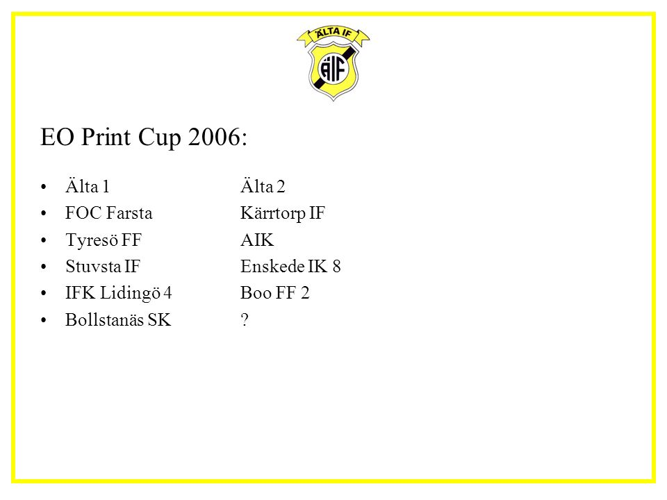 EO Print Cup 2006: Älta 1Älta 2 FOC FarstaKärrtorp IF Tyresö FFAIK Stuvsta IFEnskede IK 8 IFK Lidingö 4Boo FF 2 Bollstanäs SK?