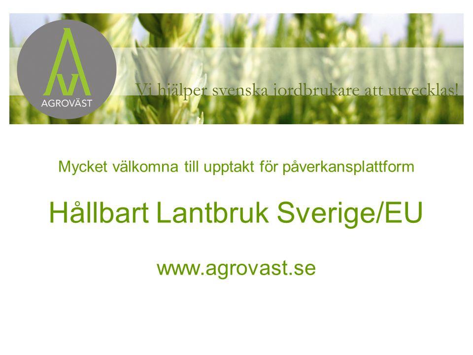 Mycket välkomna till upptakt för påverkansplattform Hållbart Lantbruk Sverige/EU www.agrovast.se