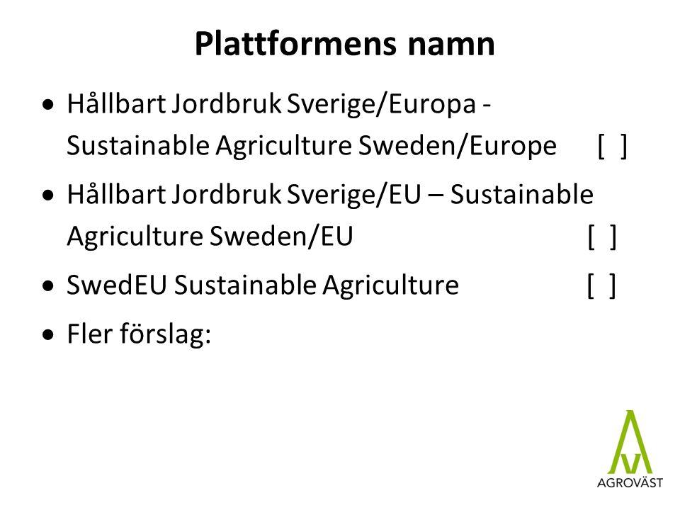 Plattformens namn  Hållbart Jordbruk Sverige/Europa - Sustainable Agriculture Sweden/Europe [ ]  Hållbart Jordbruk Sverige/EU – Sustainable Agriculture Sweden/EU [ ]  SwedEU Sustainable Agriculture [ ]  Fler förslag:
