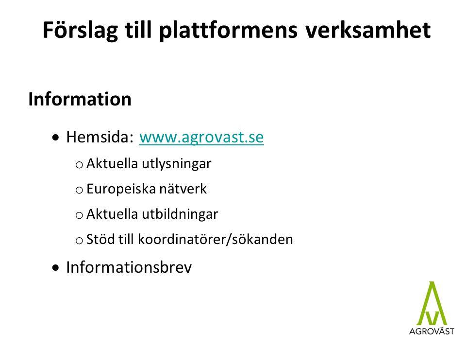 Förslag till plattformens verksamhet Information  Hemsida: www.agrovast.sewww.agrovast.se o Aktuella utlysningar o Europeiska nätverk o Aktuella utbildningar o Stöd till koordinatörer/sökanden  Informationsbrev