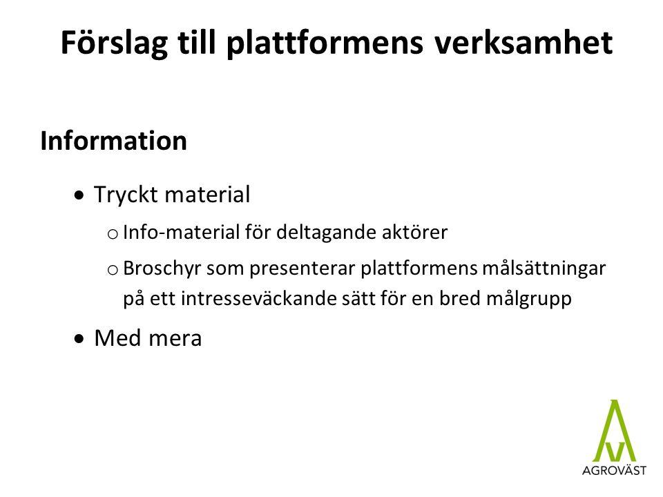 Förslag till plattformens verksamhet Information  Tryckt material o Info-material för deltagande aktörer o Broschyr som presenterar plattformens målsättningar på ett intresseväckande sätt för en bred målgrupp  Med mera