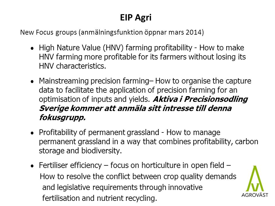 EIP Agri New Focus groups (anmälningsfunktion öppnar mars 2014)  High Nature Value (HNV) farming profitability - How to make HNV farming more profitable for its farmers without losing its HNV characteristics.