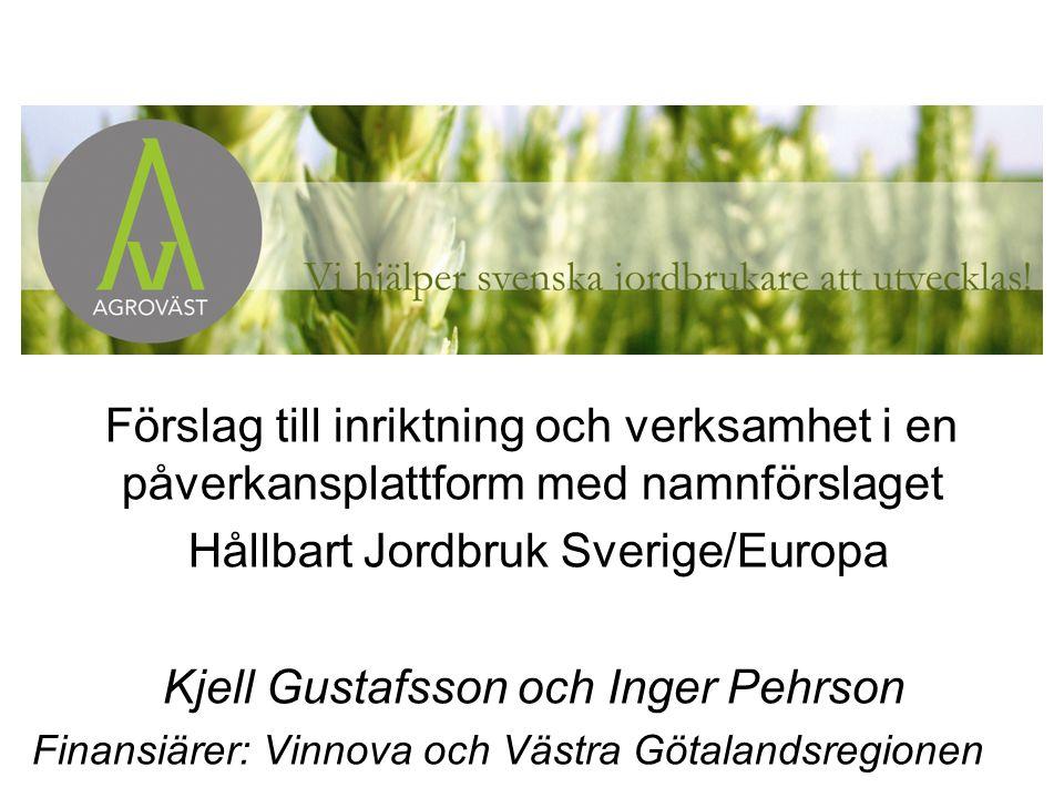 www.agrovast.se Förslag till inriktning och verksamhet i en påverkansplattform med namnförslaget Hållbart Jordbruk Sverige/Europa Kjell Gustafsson och Inger Pehrson Finansiärer: Vinnova och Västra Götalandsregionen
