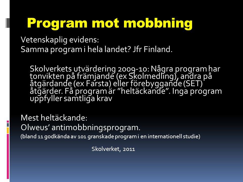 Program mot mobbning Vetenskaplig evidens: Samma program i hela landet? Jfr Finland. Skolverkets utvärdering 2009-10: Några program har tonvikten på f