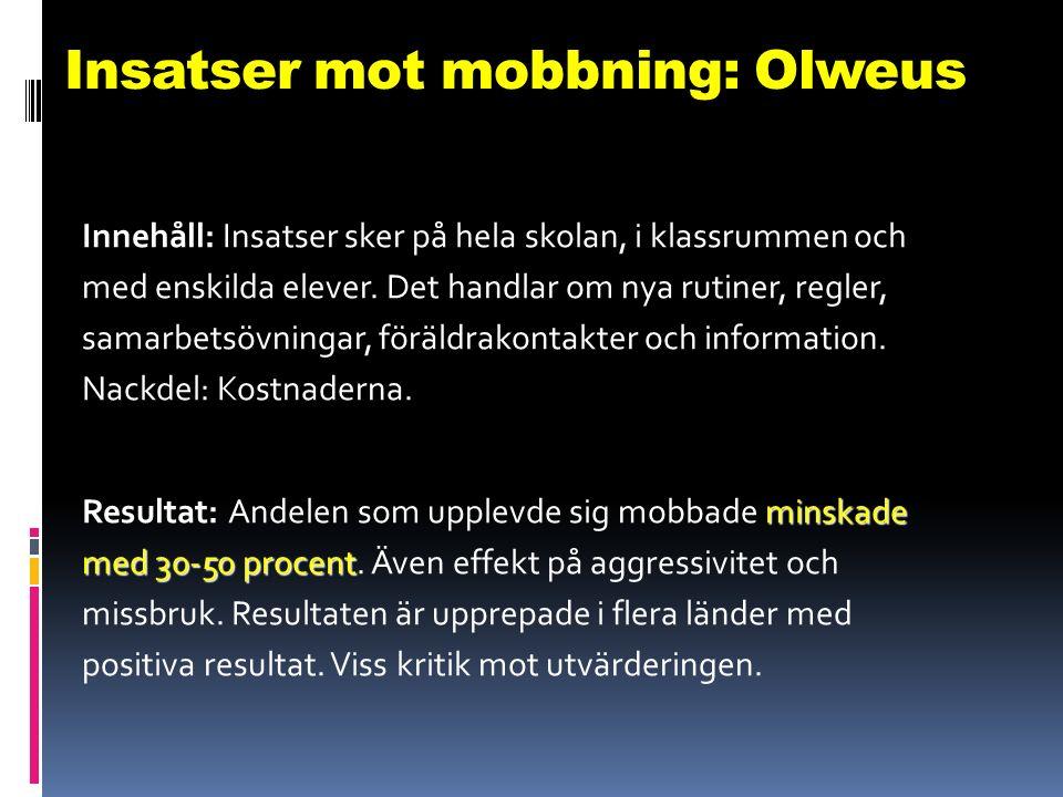 Insatser mot mobbning: Olweus Innehåll: Insatser sker på hela skolan, i klassrummen och med enskilda elever. Det handlar om nya rutiner, regler, samar