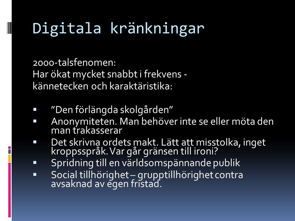 """Digitala kränkningar 2000-talsfenomen: Har ökat mycket snabbt i frekvens - kännetecken och karaktäristika:  """"Den förlängda skolgården""""  Anonymiteten"""