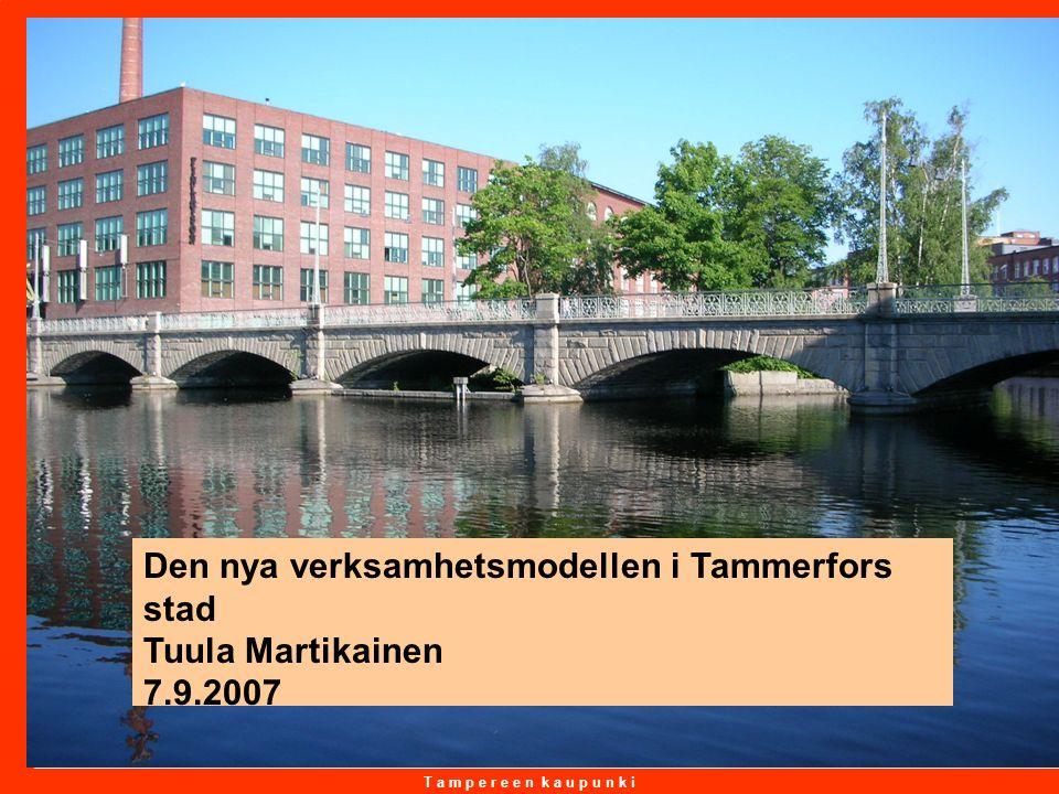 T a m p e r e e n k a u p u n k i 22.9.2016 1 Den nya verksamhetsmodellen i Tammerfors stad Tuula Martikainen 7.9.2007