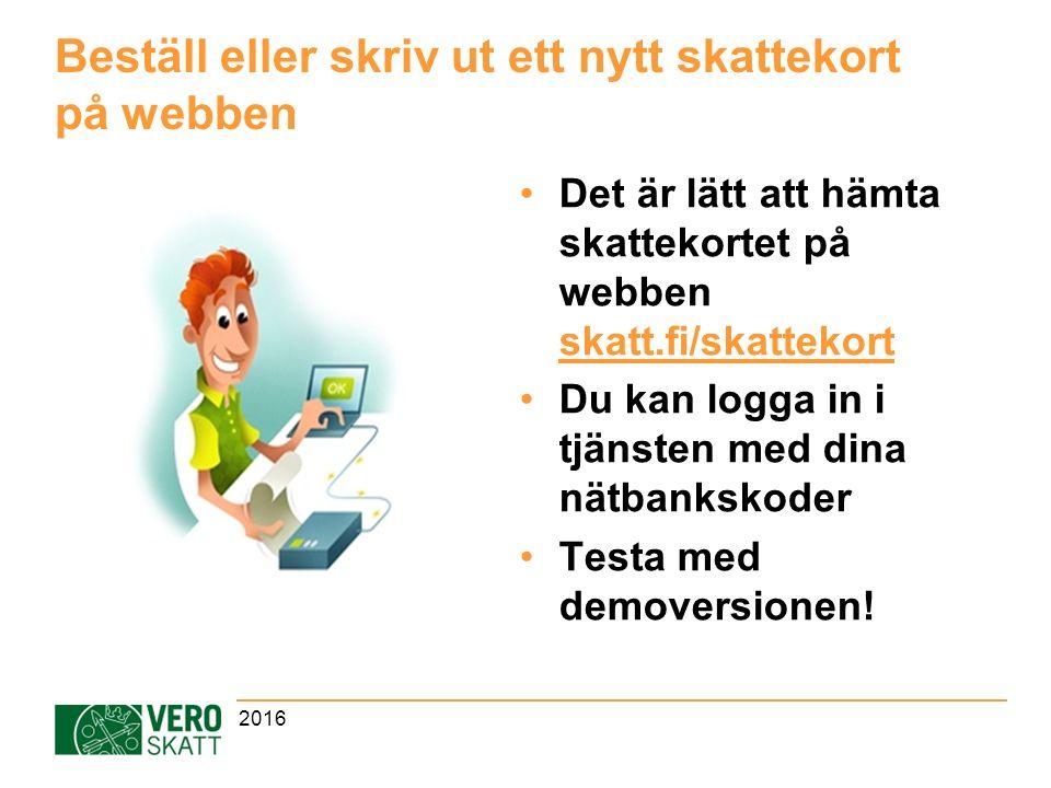 Beställ eller skriv ut ett nytt skattekort på webben Det är lätt att hämta skattekortet på webben skatt.fi/skattekort skatt.fi/skattekort Du kan logga in i tjänsten med dina nätbankskoder Testa med demoversionen.