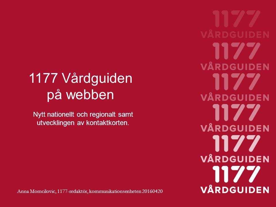 1177 Vårdguiden på webben Nytt nationellt och regionalt samt utvecklingen av kontaktkorten.