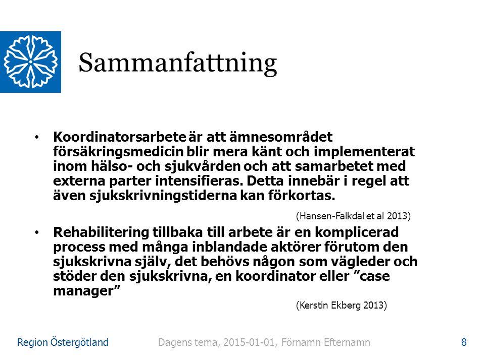 Region Östergötland Koordinatorsarbete är att ämnesområdet försäkringsmedicin blir mera känt och implementerat inom hälso- och sjukvården och att samarbetet med externa parter intensifieras.