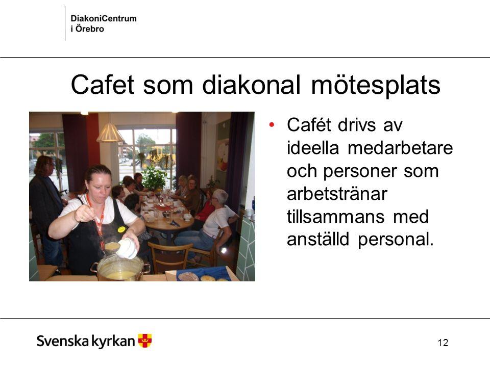 12 Cafet som diakonal mötesplats Cafét drivs av ideella medarbetare och personer som arbetstränar tillsammans med anställd personal.