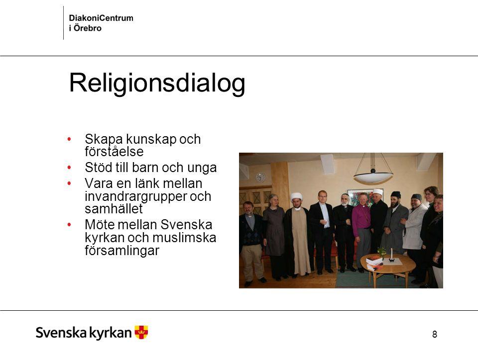8 Religionsdialog Skapa kunskap och förståelse Stöd till barn och unga Vara en länk mellan invandrargrupper och samhället Möte mellan Svenska kyrkan och muslimska församlingar