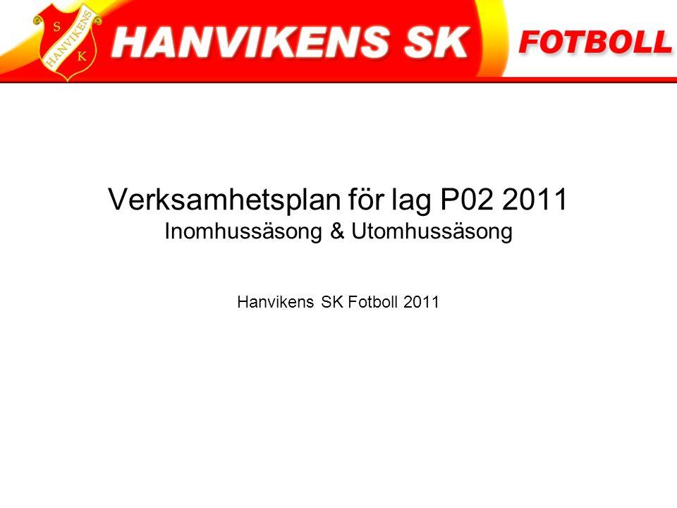Verksamhetsplan för lag P02 2011 Inomhussäsong & Utomhussäsong Hanvikens SK Fotboll 2011