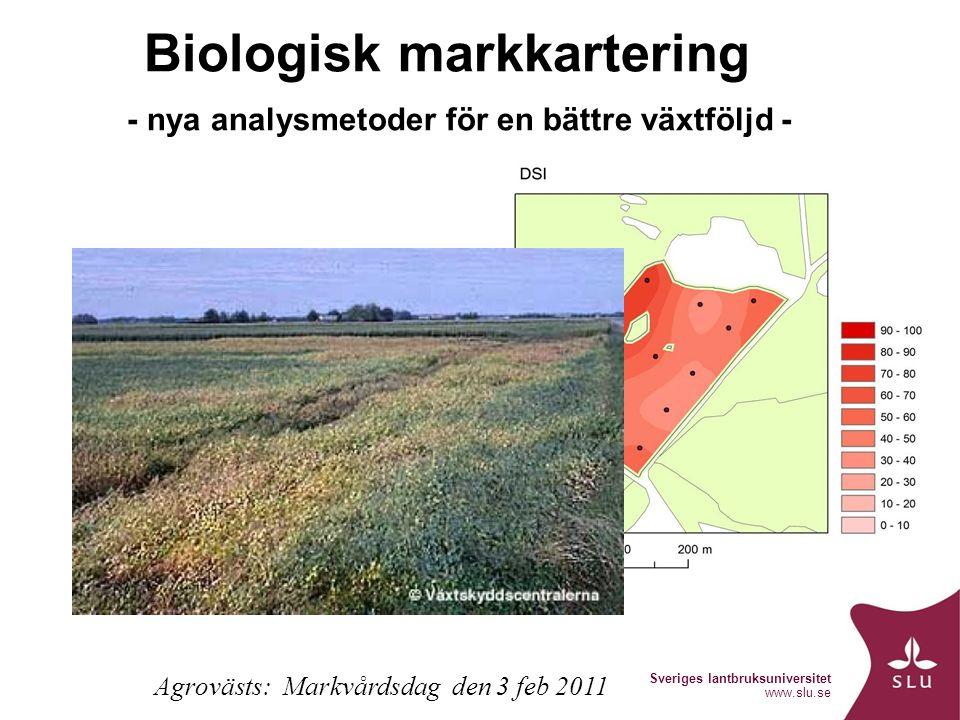Sveriges lantbruksuniversitet www.slu.se Biologisk markkartering - nya analysmetoder för en bättre växtföljd - Agrovästs: Markvårdsdag den 3 feb 2011