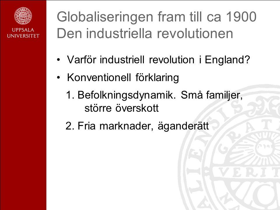 Globaliseringen fram till ca 1900 Den industriella revolutionen Varför industriell revolution i England.