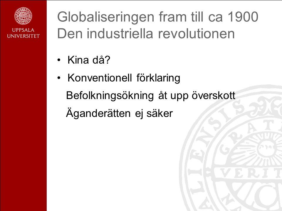 Globaliseringen fram till ca 1900 Den industriella revolutionen Kina då.