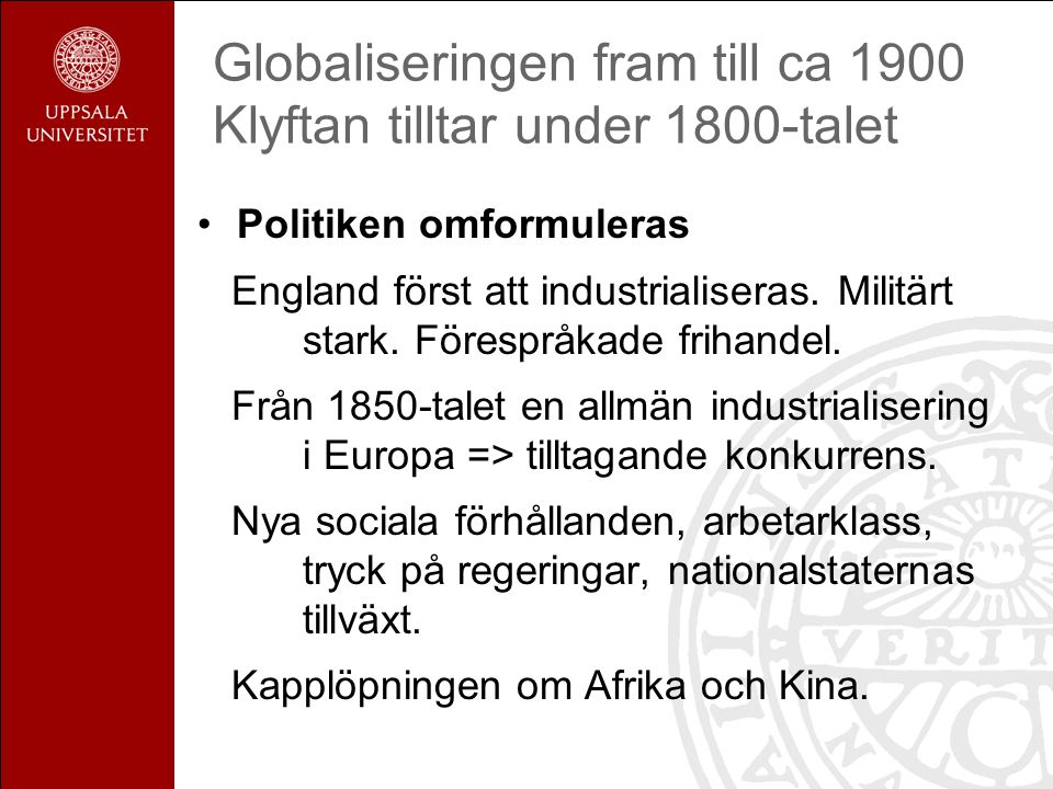 Globaliseringen fram till ca 1900 Klyftan tilltar under 1800-talet Politiken omformuleras England först att industrialiseras.
