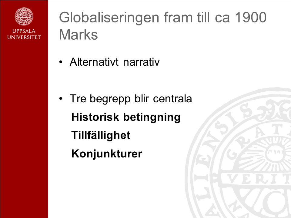 Globaliseringen fram till ca 1900 Marks Alternativt narrativ Tre begrepp blir centrala Historisk betingning Tillfällighet Konjunkturer