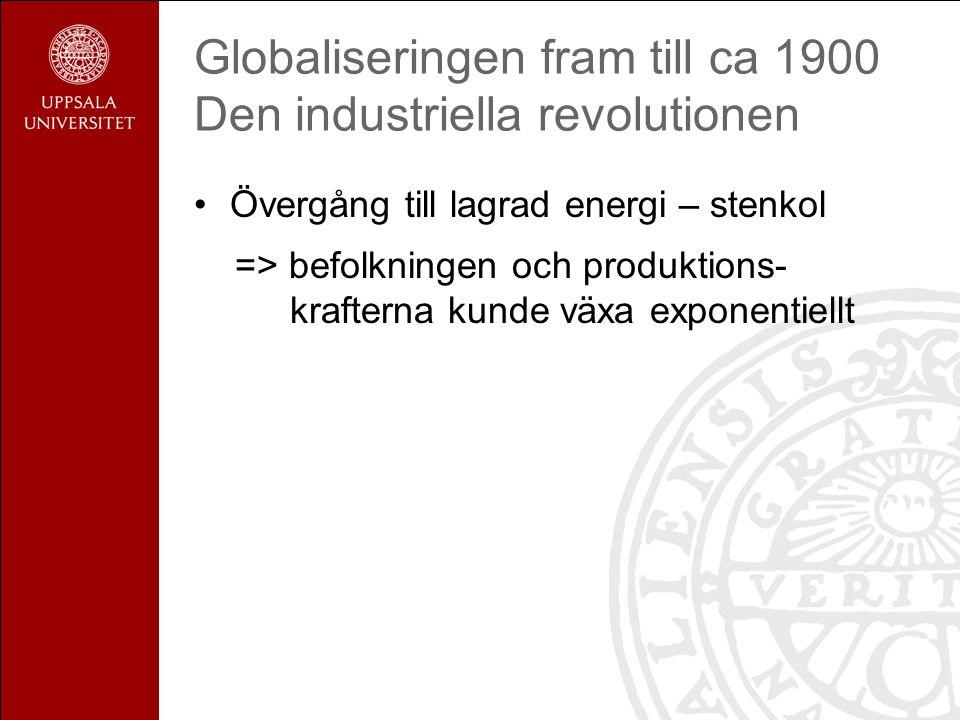 Globaliseringen fram till ca 1900 Den industriella revolutionen Övergång till lagrad energi – stenkol => befolkningen och produktions- krafterna kunde växa exponentiellt