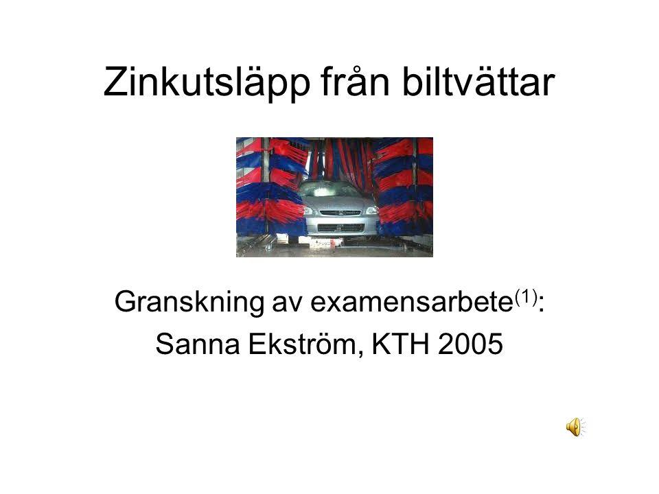 Zinkutsläpp från biltvättar Granskning av examensarbete (1) : Sanna Ekström, KTH 2005