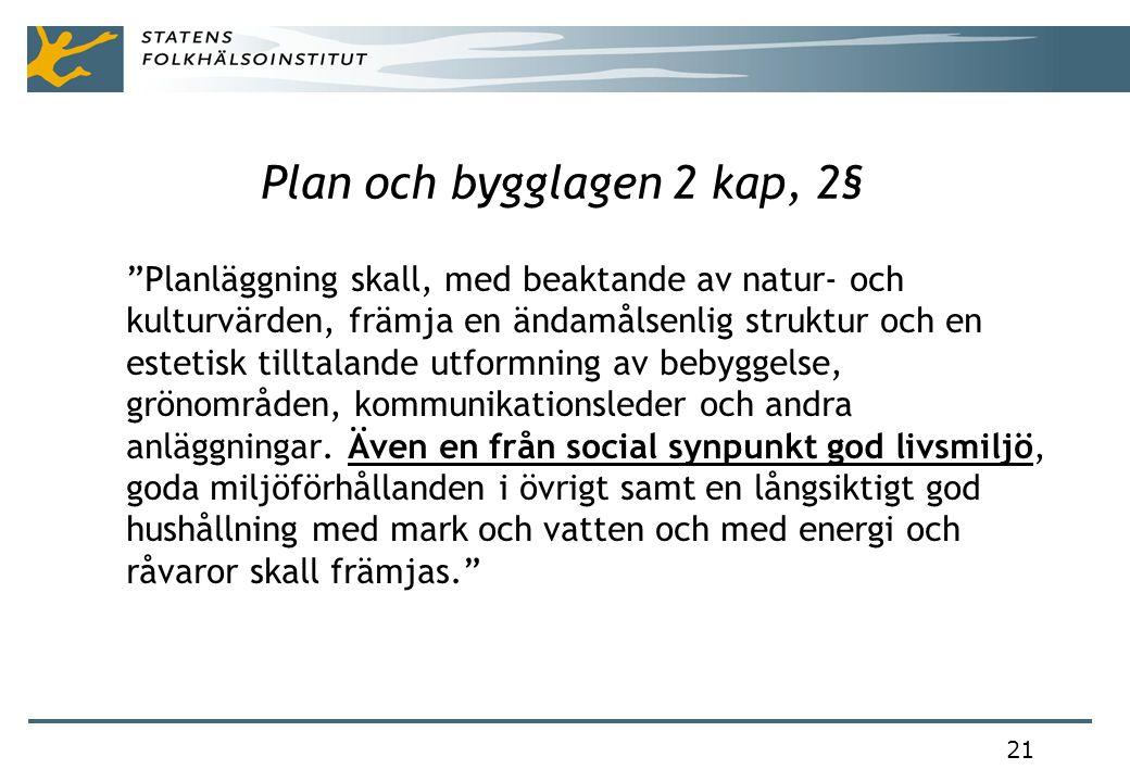 21 Plan och bygglagen 2 kap, 2§ Planläggning skall, med beaktande av natur- och kulturvärden, främja en ändamålsenlig struktur och en estetisk tilltalande utformning av bebyggelse, grönområden, kommunikationsleder och andra anläggningar.