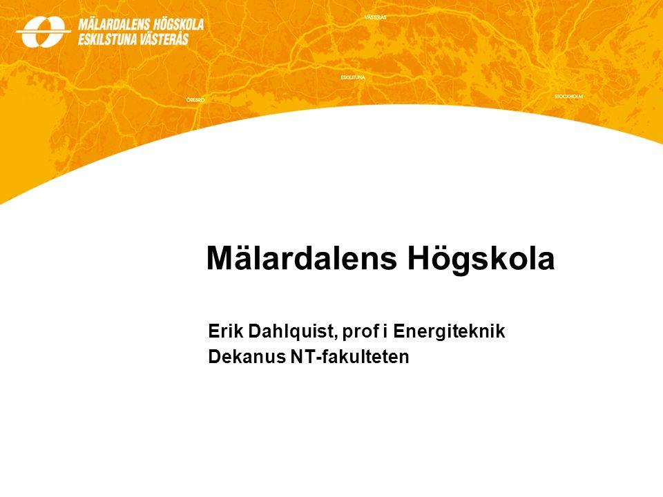 Mälardalens Högskola Erik Dahlquist, prof i Energiteknik Dekanus NT-fakulteten